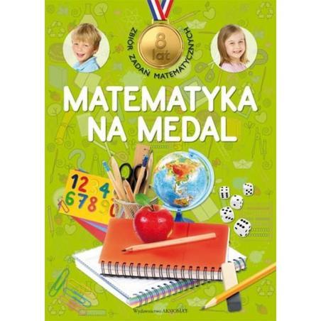 MATEMATYKA NA MEDAL ZBIÓR ZADAŃ MATEMATYCZNYCH 8 LAT Mirosław Mańko