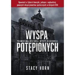 WYSPA POTĘPIONYCH PRAWDZIWA HISTORIA WYSPY BLACKWELL Horn Stacy