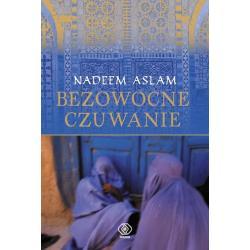 BEZOWOCOWNE CZUWANIE Nadeem Aslam