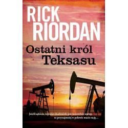 OSTATNI KRÓL TEKSASU Rick Riordan
