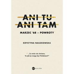 ANI TU ANI TAM MARZEC 68 POWROTY Krystyna Naszkowska