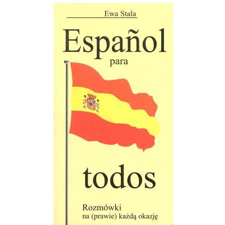 ESPANOL PARA TODOS. ROZMÓWKI NA (PRAWIE) KAŻDĄ OKAZJĘ. Ewa Stala