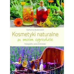 KOSMETYKI NATURALNE W MOIM OGRODZIE Bodenstein Katharina