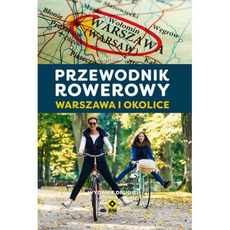 WARSZAWA I OKOLICE PRZEWODNIK ROWEROWY Śliwka Piotr