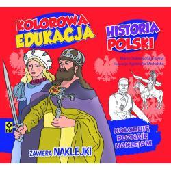 HISTORIA POLSKI KOLOROWA EDUKACJA Marta Dobrowolska-Kierył, Agnieszka Michalska