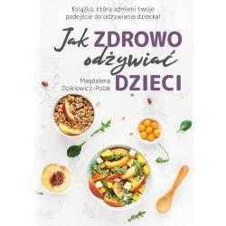 JAK ZDROWO ODŹYWIAĆ DZIECI Magdalena Dzikiewicz-Polak