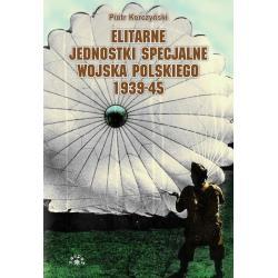 ELITARNE JEDNOSTKI SPECJALNE WOJSKA POLSKIEGO 1939-45 Korczyński Piotr
