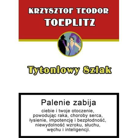 TYTONIOWY SZLAK CZYLI SZKIC Z HISTORII OBYCZAJU GDY PALONO TYTOŃ Teodor Toeplitz Krzysztof