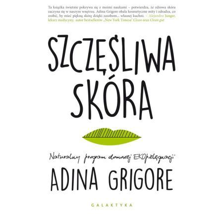 SZCZĘŚLIWA SKÓRA. NATURALNY PROGRAM DARMOWEJ EKOPIELĘGNACJI Grigore Adina