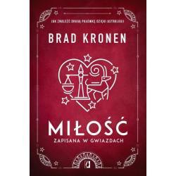 MIŁOŚĆ ZAPISANA W GWIAZDACH JAK ZNALEŹĆ DRUGĄ POŁÓWKĘ DZIĘKI ASTROLOGII Brad Kronen