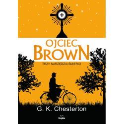 OJCIEC BROWN TRZY NARZĘDZIA ŚMIERCI G. K. Chesterton