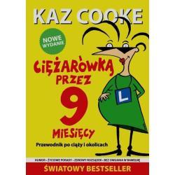 CIĘŻARÓWKĄ PRZEZ 9 MIESIĘCY PRZEWODNIK PO CIĄŻY I OKOLICACH Kaz Cooke