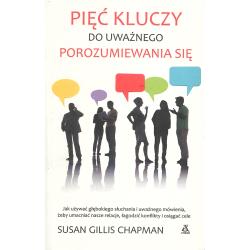 PIĘĆ KLUCZY DO UWAŻNEGO POROZUMIEWANIA SIĘ Susan Gillis Chapman