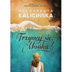 TRZYMAJ SIĘ MAŃKA! Małgorzata Kalicińska