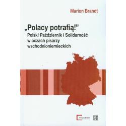 POLACY POTRAFIĄ  POLSKI PAŹDZIERNIK I SOLIDARNOŚĆ W OCZACH PISARZY WSCHODNIONIEMIECKICH Marion Brandt