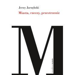MIASTA RZECZY PRZESTRZENIE Jerzy Jarzębski