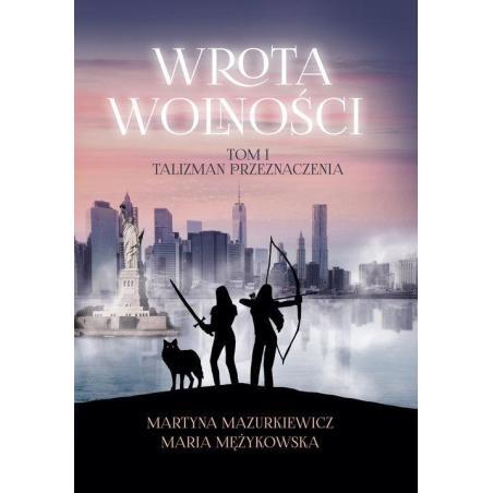 WROTA WOLNOŚCI 1 TALIZMAN PRZEZNACZENIA Martyna Mazurkiewicz, Maria Mężykowska