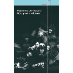 WYTRĄCENI Z MILCZENIA Magdalena Grochowska