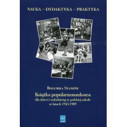 KSIĄŻKA POPULARNONAUKOWA DLA DZIECI I MŁODZIEŻY W POLSKIEJ SZKOLE W LATACH 1945-1989 Bogumiła Staniówv