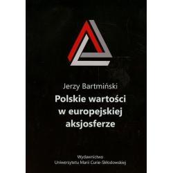 POLSKIE WARTOŚCI W EUROPEJSKIEJ AKSJOSFERZE Jerzy Bartmiński