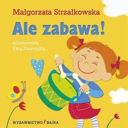 ALE ZABAWA!  2+ Małgorzata Strzałkowska