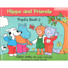 HIPPO AND FRIENDS  2 PUPILS BOOK Claire Selby,Lesley McKnight