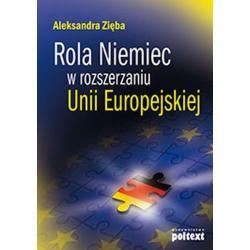 ROLA NIEMIEC W ROZSZERZANIU UNII EUROPEJSKIEJ Aleksandra Zięba