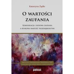 O WARTOŚCI ZAUFANIA Katarzyna Żądło