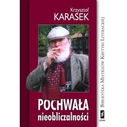POCHWAŁA NIEOBLICZALNOŚCI Krzysztof Karasek