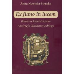 EX FUMO IN LUCEM BAROKOWE KAZNODZIEJSTWO ANDRZEJA KOCHANOWSKIEGO Anna Struska-Nowicka