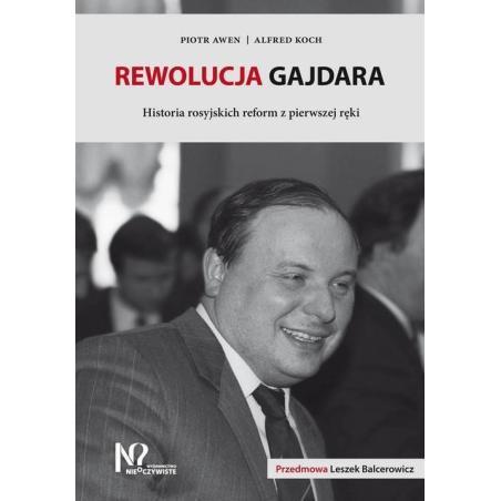 REWOLUCJA GAJDARA HISTORIA ROSYJSKICH REFORM Z PIERWSZEJ RĘKI Piotr Awen