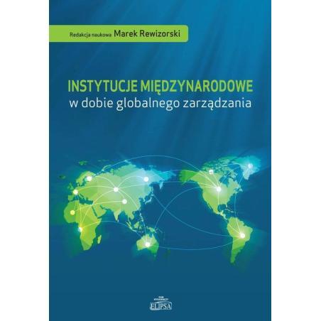 INSTYTUCJE MIĘDZYNARODOWE W DOBIE GLOBALNEGO ZARZĄDZANIA Marek Rewizorski