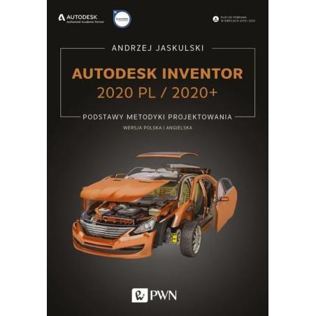AUTODESK INVENTOR 2020 PL / 2020+ PODSTAWY METODYKI PROJEKTOWANIA. WERSJA POLSKA I ANGIELSKA Andrzej Jaskulski