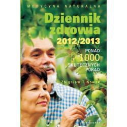 DZIENNIK ZDROWIA 2012/2013 MEDYCYNA NATURALNA. PONAD 1000 SKUTECZNYCH PORAD Zbigniew T. Nowak