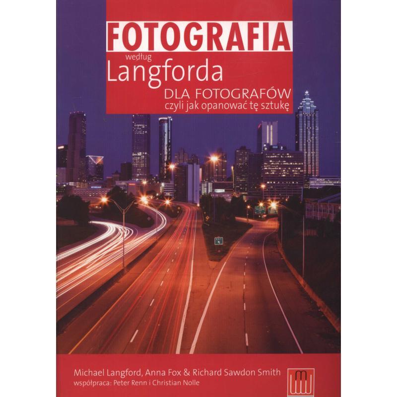 FOTOGRAFIA WEDŁUG LANGFORDA DLA FOTOGRAFÓW CZYLI JAK OPANOWAĆ TĘ SZTUKĘ Langford Michael , Fox Anna , Swadon Smith