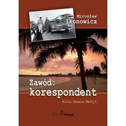 ZAWÓD: KORESPONDENT. WILNO-HAWANA-MADRYT Mirosław Ikonowicz