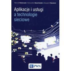 APLIKACJE I USŁUGI A TECHNOLOGIE SIECIOWE Krzysztof Nowicki, Henryk Krawczyk, Sylwester Kaczmarek