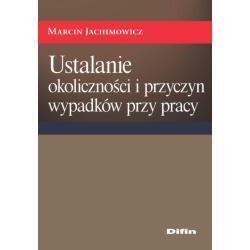 USTALANIE OKOLICZNOŚCI I PRZYCZYN WYPADKÓW PRZY PRACY Marcin Jachimowicz