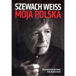 MOJA POLSKA GDY PRZYJEŻDŻAM DO POLSKI CZUJĘ SIĘ JAK W DOMU Szewach Weiss