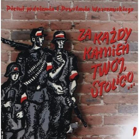 PIEŚNI PODZIEMIA I POWSTANIA WARSZAWSKIEGO ZA KAŻDY KAMIEŃ TWÓJ, STOLICO… CD