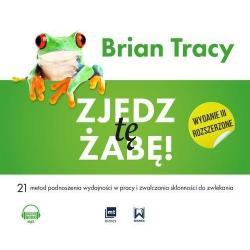 ZJEDZ TĘ ŻABĘ 21 METOD PODNOSZENIA WYDAJNOŚCI W PRACY I ZWALCZANIA SKŁONNOŚCI DO ZWLEKANIA Brian Tracy CD