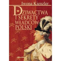 DZIWACTWA I SEKRETY WŁADCÓW POLSKI Iwona Kienzler