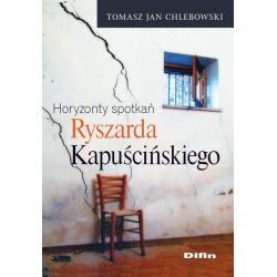 HORYZONTY SPOTKAŃ RYSZARDA KAPUSCIŃSKIEGO Tomasz Jan Chlebowski