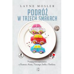 PODRÓŻ W TRZECH SMAKACH  Layne Mosler