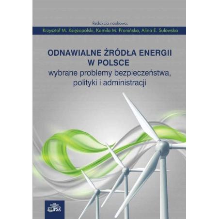 ODNAWIALNE ŹRÓDŁA ENERGII W POLSCE WYBRANE PROBLEMY BEZPIECZEŃSTWA POLITYKI I ADMINISTRACJI