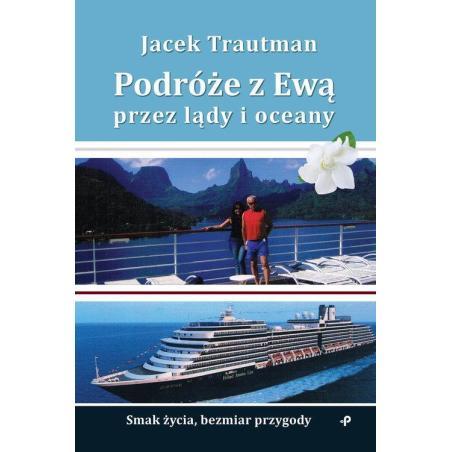 PODRÓŻE Z EWĄ PRZEZ LĄDY I OCEANY Jacek Trautman