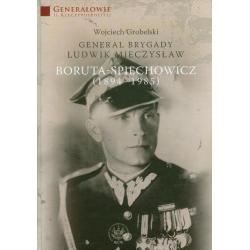 GENERAŁ BRYGADY LUDWIK MIECZYSŁAW BORUTA-SPIECHOWSKI (1894-1985) Wojciech Grobelski
