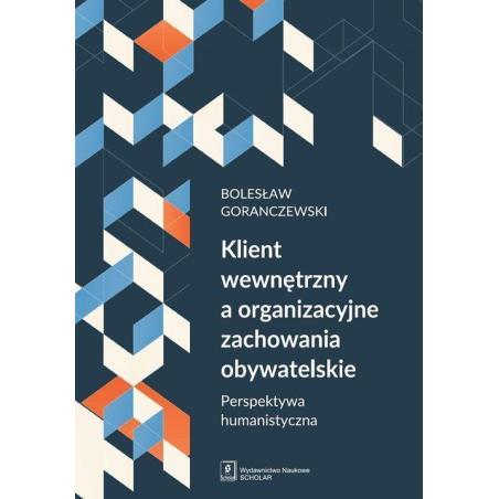 KLIENT WEWNĘTRZNY A ORGANIZACYJNE ZACHOWANIA OBYWATELSKIE PERSPEKTYWA HUMANISTYCZNA  Bolesław Goranczewski