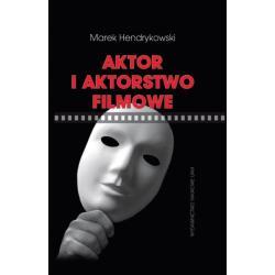 AKTOR I AKTORSTWO FILMOWE Marek Hendrykowski