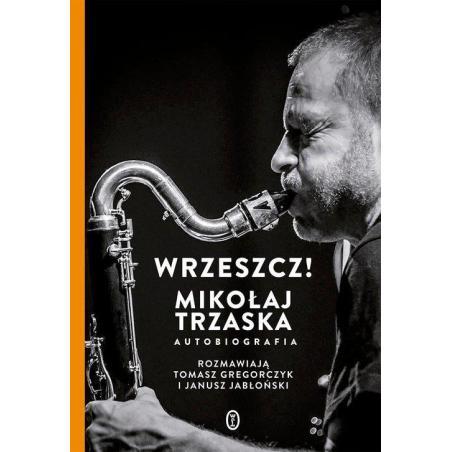 WRZESZCZ! MIKOŁAJ TRZASKA AUTOBIOGRAFIA Janusz Jabłoński, Mikołaj Trzaska